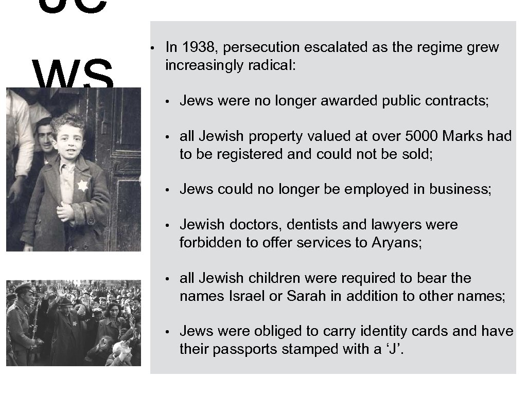 Je ws • In 1938, persecution escalated as the regime grew increasingly radical: •