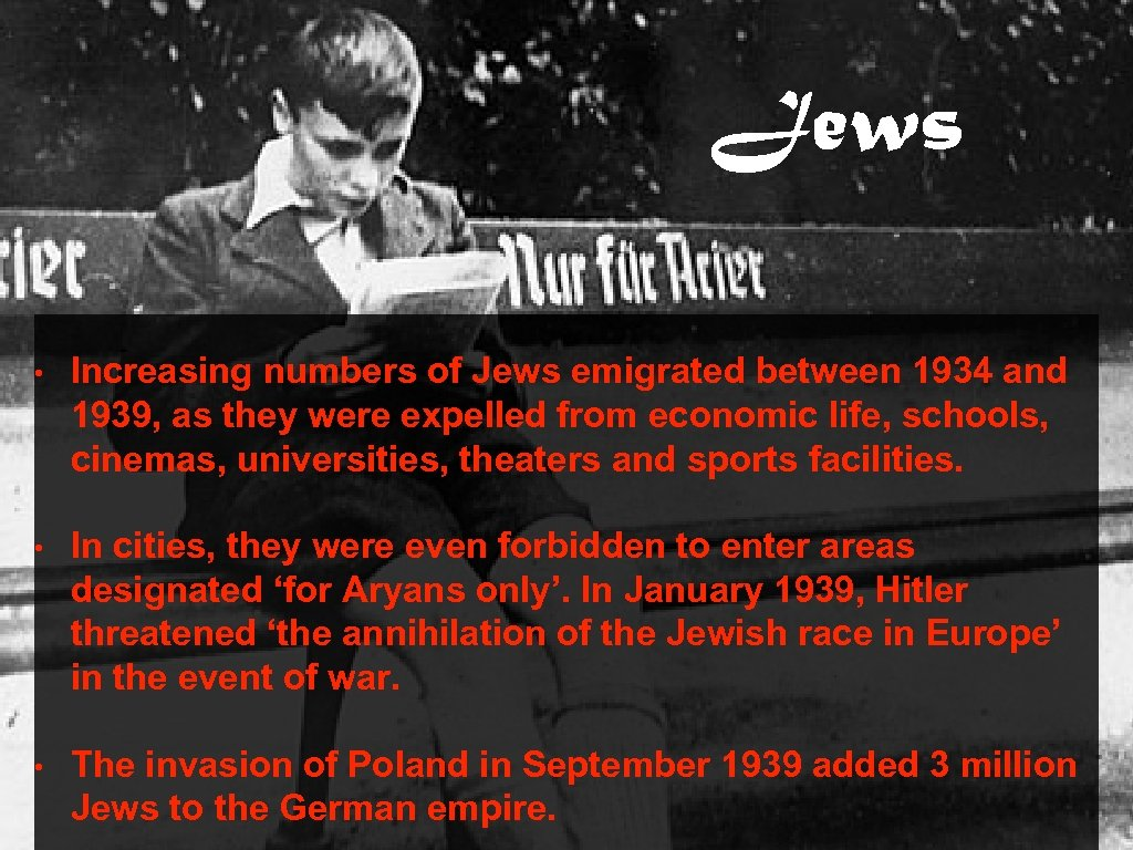 Jews • Increasing numbers of Jews emigrated between 1934 and 1939, as they were