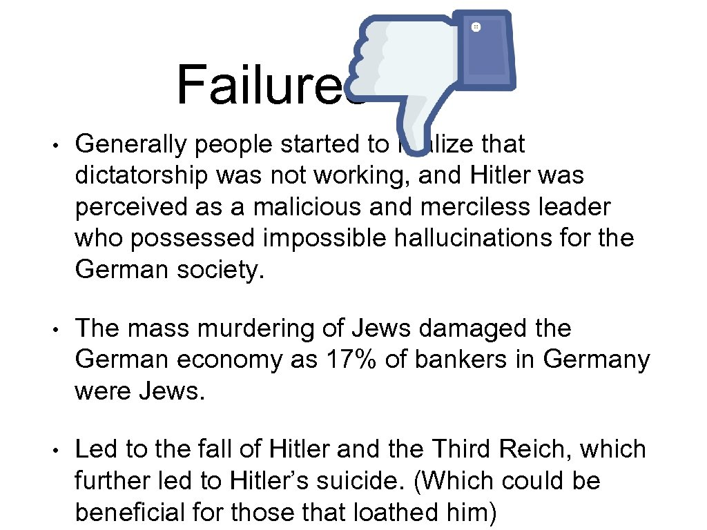 Failures • Generally people started to realize that dictatorship was not working, and Hitler