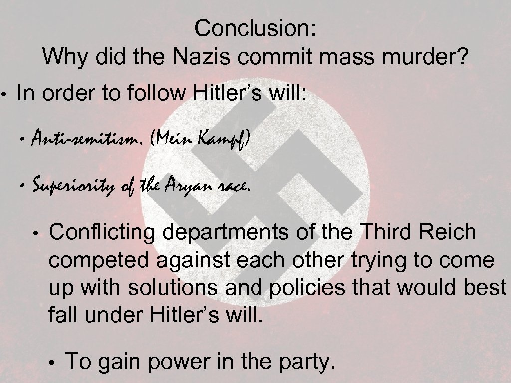 Conclusion: Why did the Nazis commit mass murder? • In order to follow Hitler's