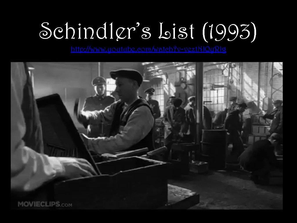 Schindler's List (1993) http: //www. youtube. com/watch? v=vezt. NJQy. RJg