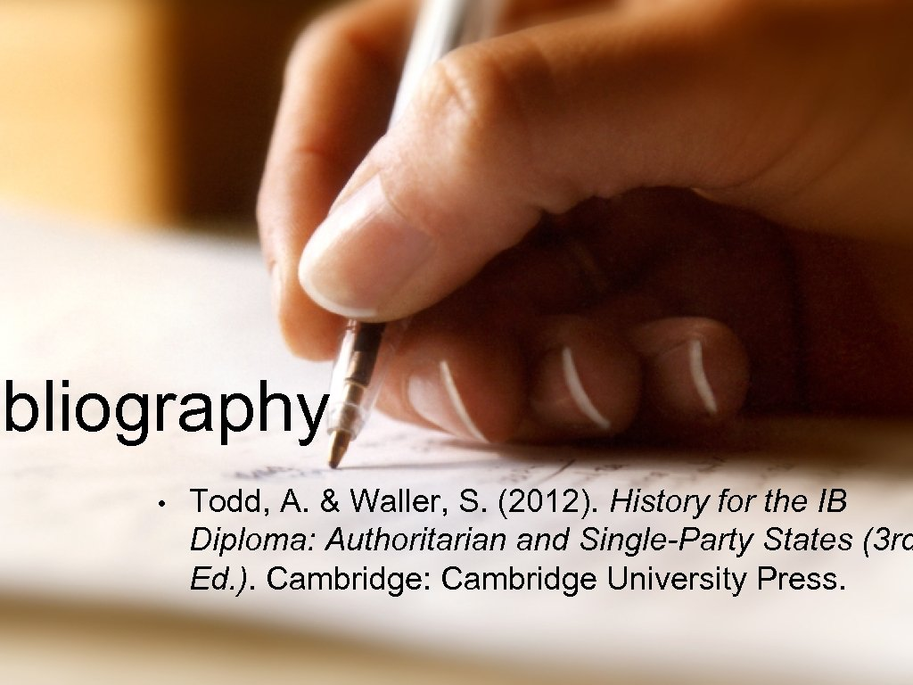 ibliography • Todd, A. & Waller, S. (2012). History for the IB Diploma: Authoritarian