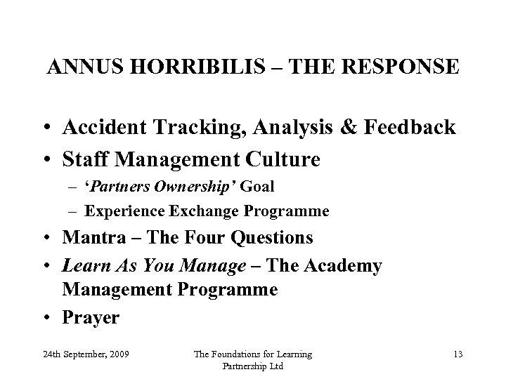 ANNUS HORRIBILIS – THE RESPONSE • Accident Tracking, Analysis & Feedback • Staff Management