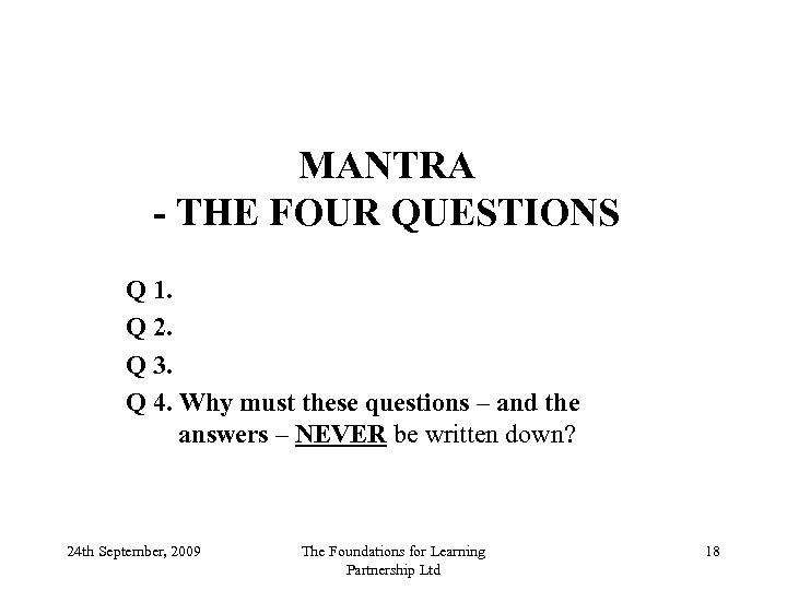 MANTRA - THE FOUR QUESTIONS Q 1. Q 2. Q 3. Q 4. Why