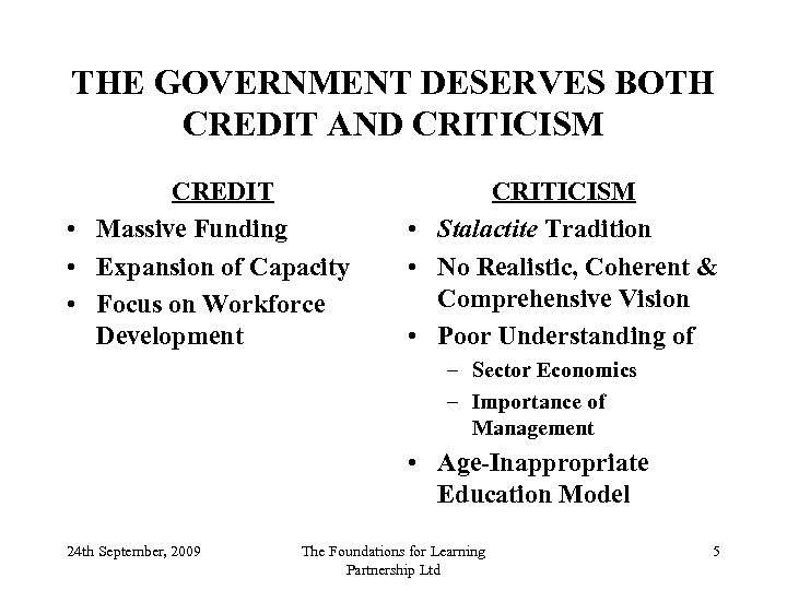 THE GOVERNMENT DESERVES BOTH CREDIT AND CRITICISM CREDIT • Massive Funding • Expansion of