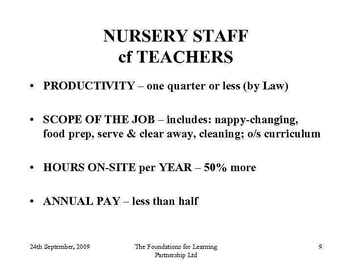 NURSERY STAFF cf TEACHERS • PRODUCTIVITY – one quarter or less (by Law) •