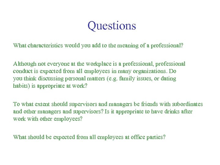 Questions What characteristics would you add to the meaning of a professional? Although not