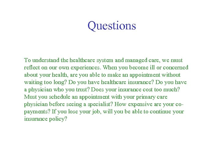 Questions To understand the healthcare system and managed care, we must reflect on our