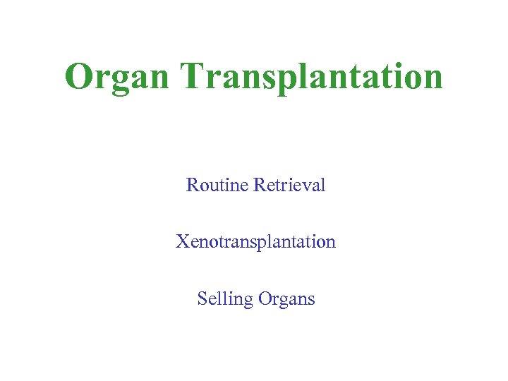 Organ Transplantation Routine Retrieval Xenotransplantation Selling Organs