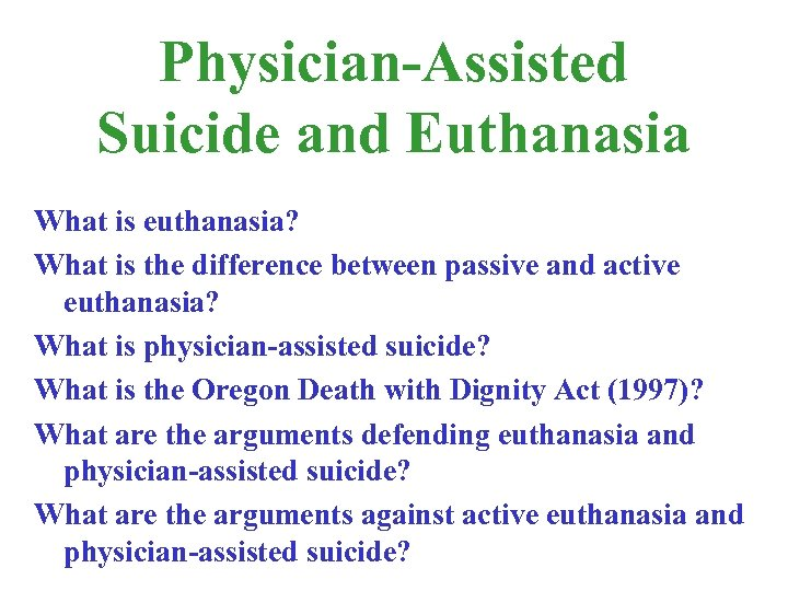Physician-Assisted Suicide and Euthanasia What is euthanasia? What is the difference between passive and