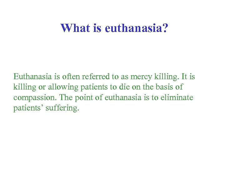 """a look at the proponents and opponents views on euthanasia Die-hard opponents would prefer to use the term """"poison,"""" because that is how the opponents view those drugs, but that wouldn't be a neutral term because it represents the proponents unique pov that assisted death is a medical procedure, """"medication"""" is similarly biased."""