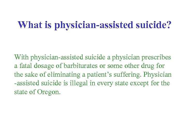 What is physician-assisted suicide? With physician-assisted suicide a physician prescribes a fatal dosage of