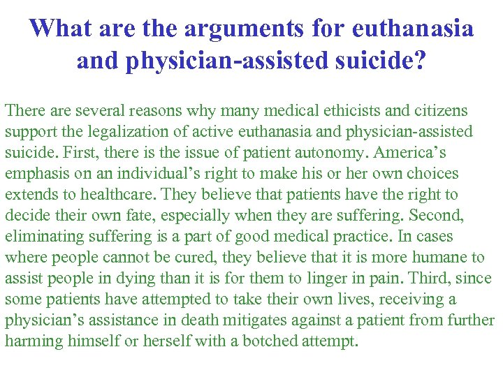 What are the arguments for euthanasia and physician-assisted suicide? There are several reasons why