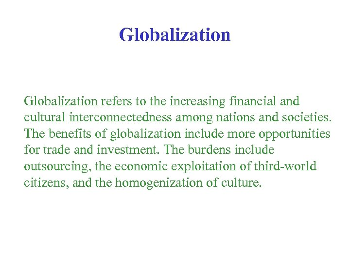 Globalization refers to the increasing financial and cultural interconnectedness among nations and societies. The