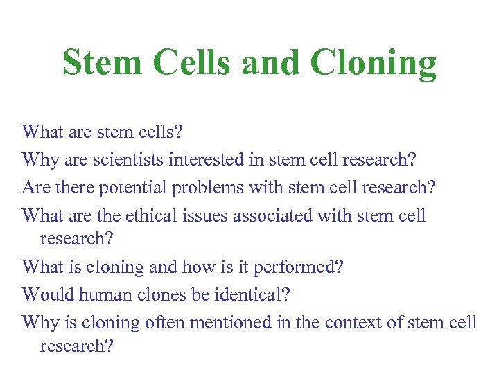 Stem Cells and Cloning What are stem cells? Why are scientists interested in stem
