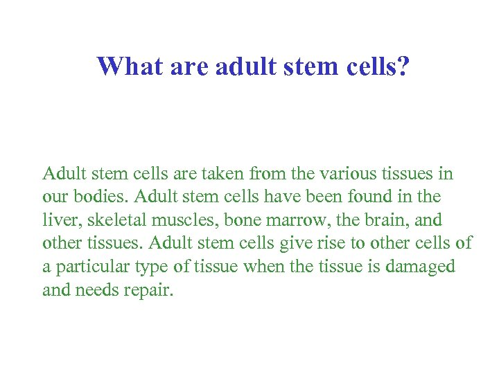 What are adult stem cells? Adult stem cells are taken from the various tissues