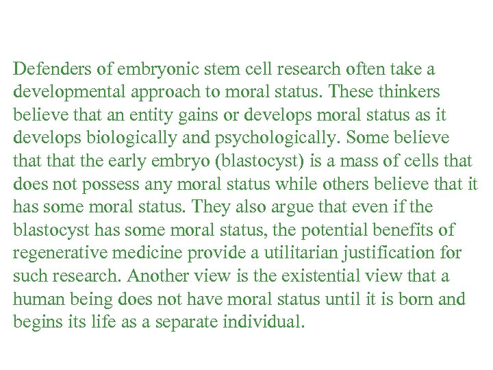 Defenders of embryonic stem cell research often take a developmental approach to moral status.