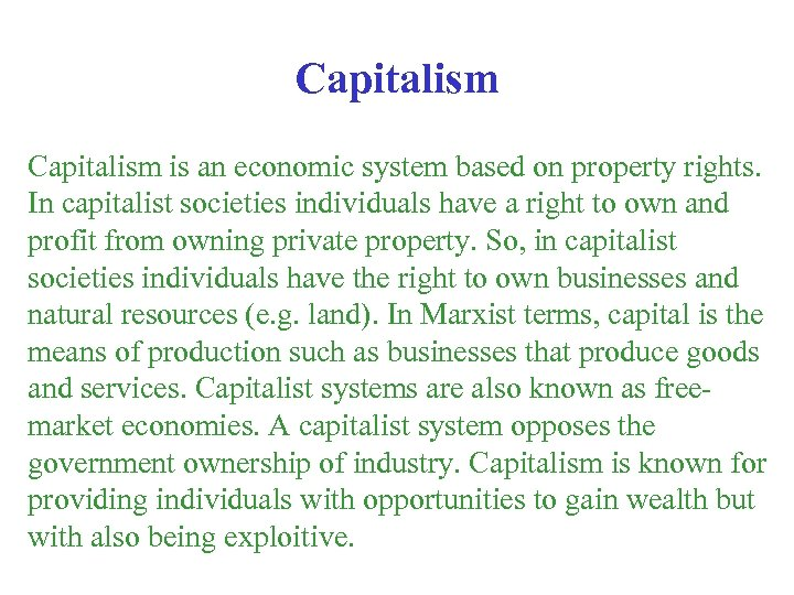 Capitalism is an economic system based on property rights. In capitalist societies individuals have
