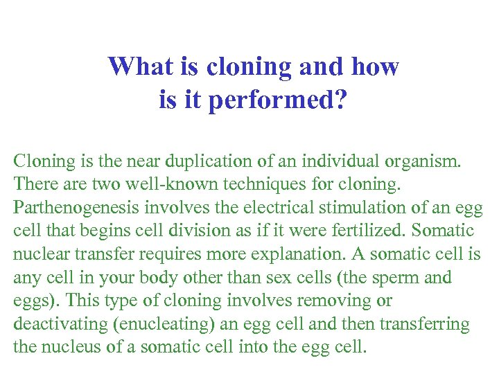 What is cloning and how is it performed? Cloning is the near duplication of