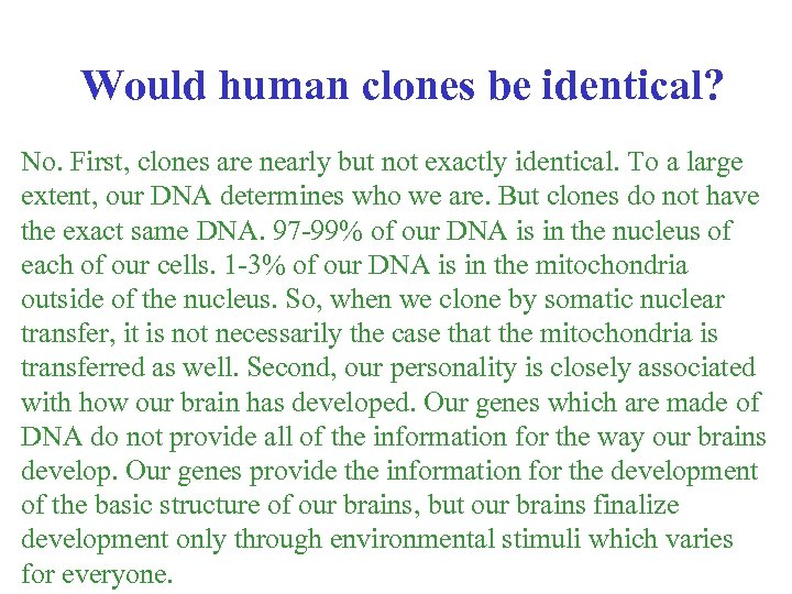Would human clones be identical? No. First, clones are nearly but not exactly identical.