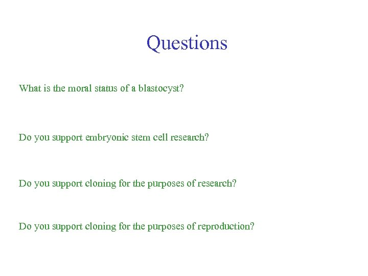 Questions What is the moral status of a blastocyst? Do you support embryonic stem