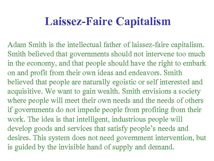 Laissez-Faire Capitalism Adam Smith is the intellectual father of laissez-faire capitalism. Smith believed that