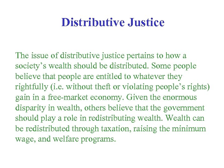 Distributive Justice The issue of distributive justice pertains to how a society's wealth should