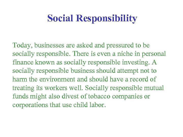 Social Responsibility Today, businesses are asked and pressured to be socially responsible. There is