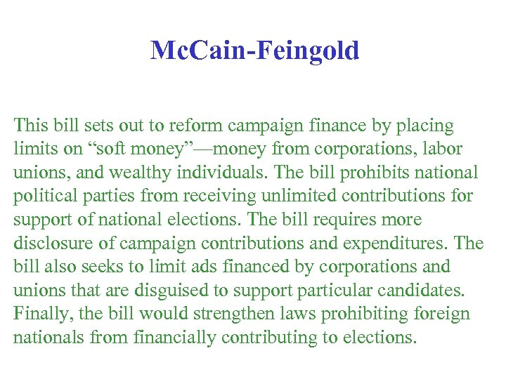 Mc. Cain-Feingold This bill sets out to reform campaign finance by placing limits on