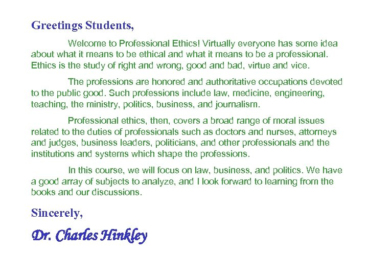 Greetings Students, Welcome to Professional Ethics! Virtually everyone has some idea about what it