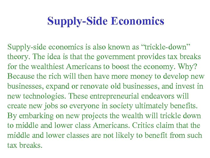 """Supply-Side Economics Supply-side economics is also known as """"trickle-down"""" theory. The idea is that"""
