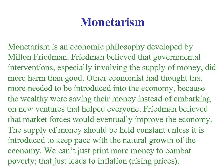 Monetarism is an economic philosophy developed by Milton Friedman believed that governmental interventions, especially