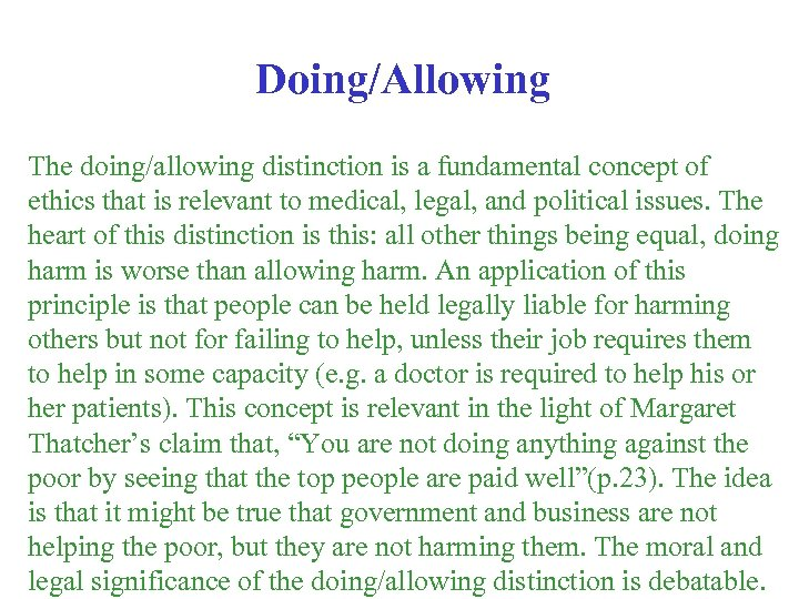 Doing/Allowing The doing/allowing distinction is a fundamental concept of ethics that is relevant to