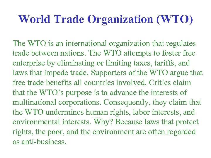 World Trade Organization (WTO) The WTO is an international organization that regulates trade between