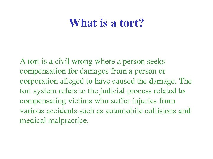 What is a tort? A tort is a civil wrong where a person seeks