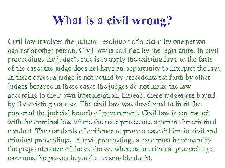 What is a civil wrong? Civil law involves the judicial resolution of a claim