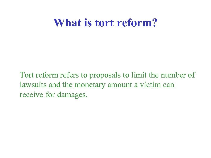 What is tort reform? Tort reform refers to proposals to limit the number of