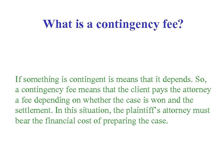 What is a contingency fee? If something is contingent is means that it depends.