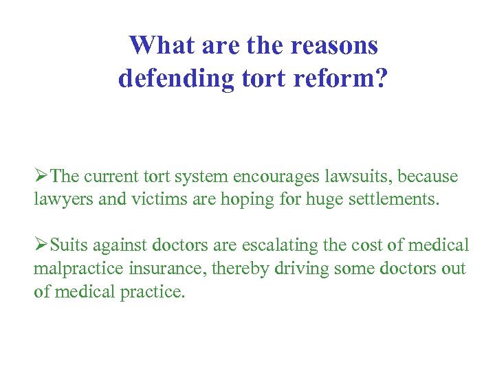 What are the reasons defending tort reform? ØThe current tort system encourages lawsuits, because