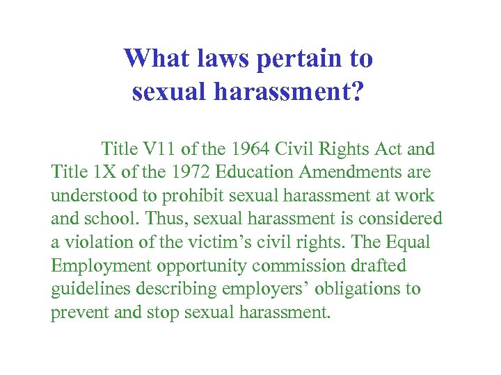 What laws pertain to sexual harassment? Title V 11 of the 1964 Civil Rights