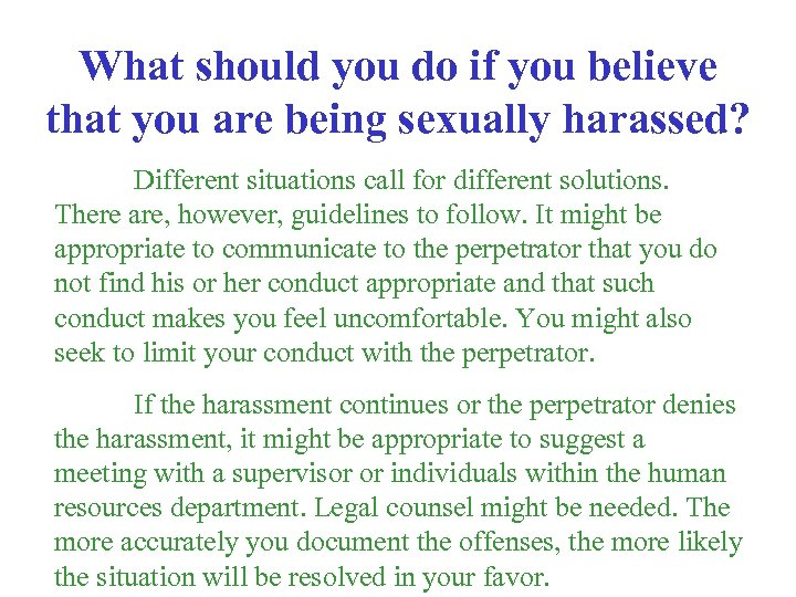 What should you do if you believe that you are being sexually harassed? Different