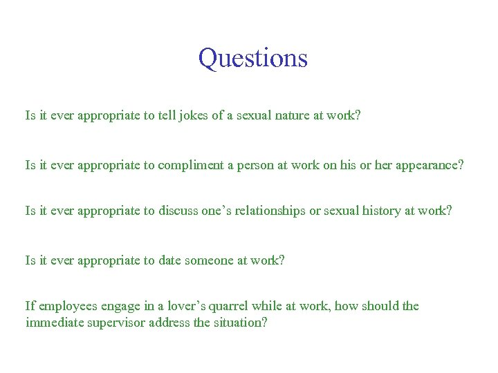 Questions Is it ever appropriate to tell jokes of a sexual nature at work?