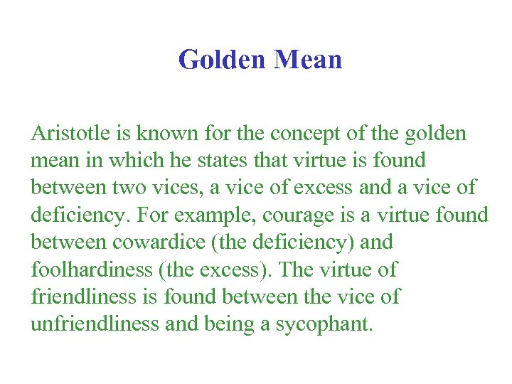Golden Mean Aristotle is known for the concept of the golden mean in which