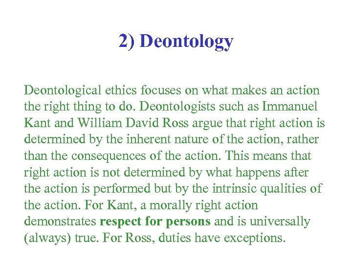 2) Deontology Deontological ethics focuses on what makes an action the right thing to