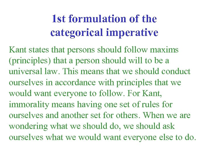 1 st formulation of the categorical imperative Kant states that persons should follow maxims