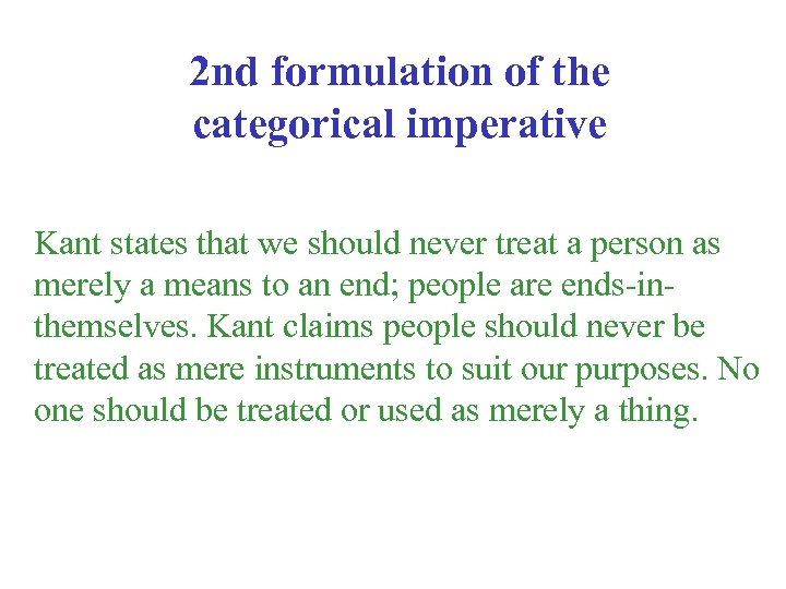 2 nd formulation of the categorical imperative Kant states that we should never treat