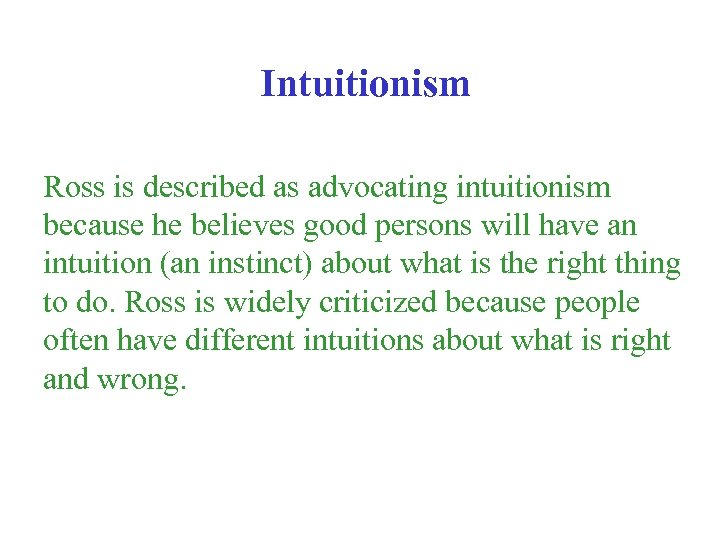 Intuitionism Ross is described as advocating intuitionism because he believes good persons will have
