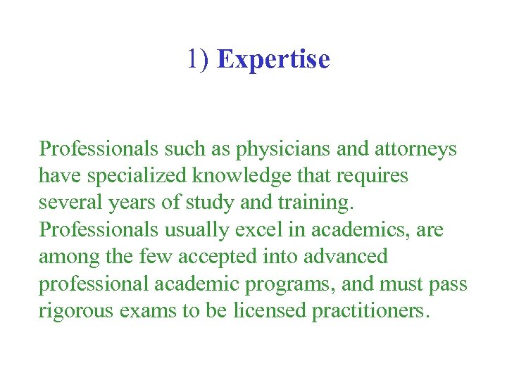 1) Expertise Professionals such as physicians and attorneys have specialized knowledge that requires several