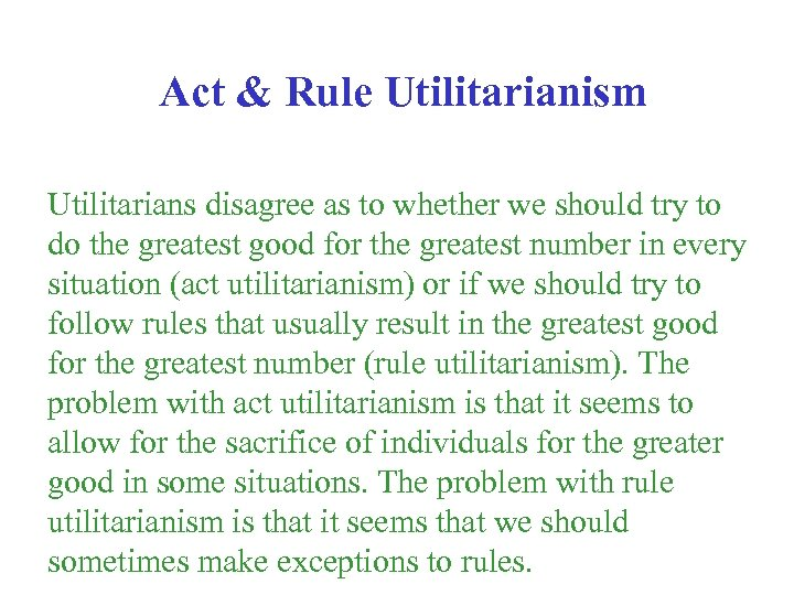 Act & Rule Utilitarianism Utilitarians disagree as to whether we should try to do