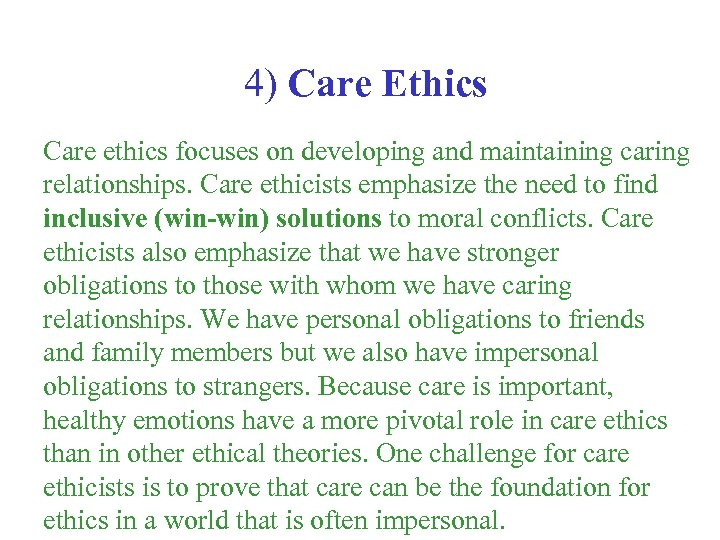 4) Care Ethics Care ethics focuses on developing and maintaining caring relationships. Care ethicists